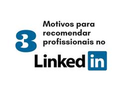 3 Motivos para recomendar alguém no Linkedin