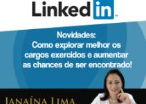 Linkedin – Novidades: Como explorar melhor os cargos exercidos e aumentar as suas chances de ser encontrado!