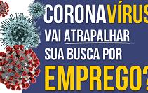 Coronavírus – (COVID 19) e a busca por um novo emprego, como lidar com isso?