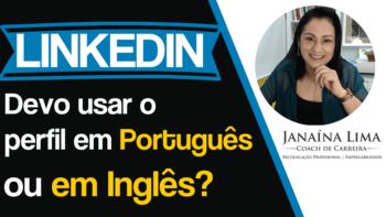 Linkedin: Devo usar o perfil em português ou em inglês?