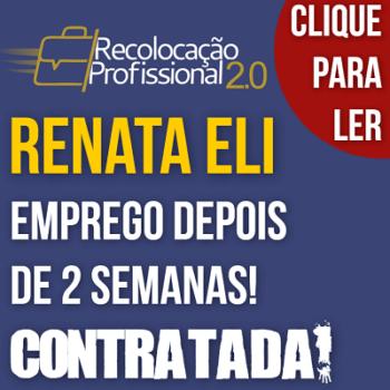 Entrevista com Renata Eli – Novo emprego em 2 semanas – Recolocação Profissional 2.0