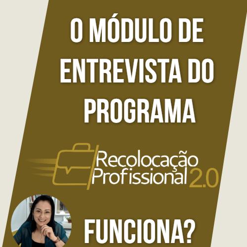O módulo de entrevista do Programa Recolocação Profissional 2.0 funciona?