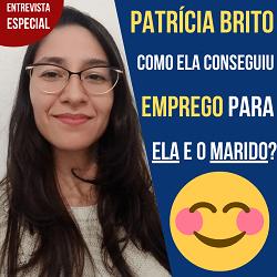 Entrevista com Patrícia Brito – Usou networking para conseguir um emprego para ela e o marido